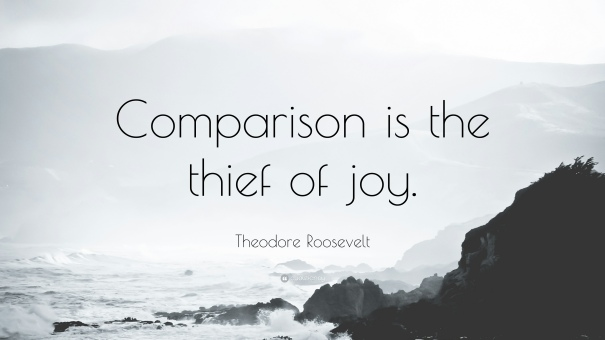 25738-Theodore-Roosevelt-Quote-Comparison-is-the-thief-of-joy.jpg